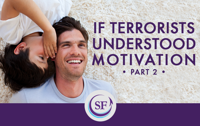 What if Terrorists Understood the True Nature of Motivation? Part 2