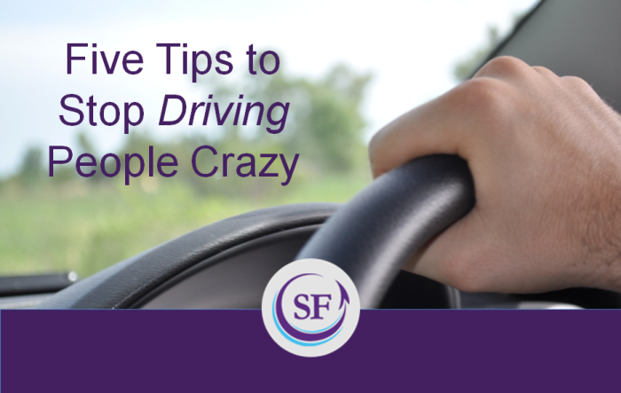5 Tips to Stop Driving People Crazy