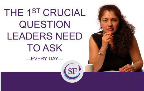 The 1st Crucial Question Leaders Need to Ask Every Day
