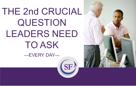 The 2nd Crucial Question Leaders Need to Ask Every Day