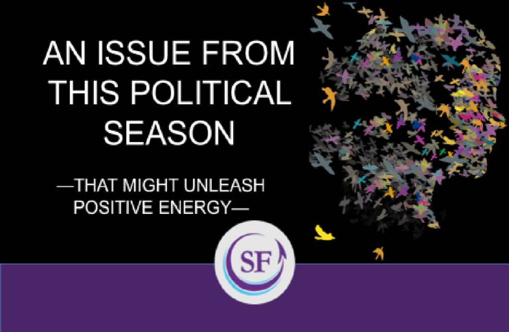 An Issue from This Political Season That Might Unleash Positive Energy