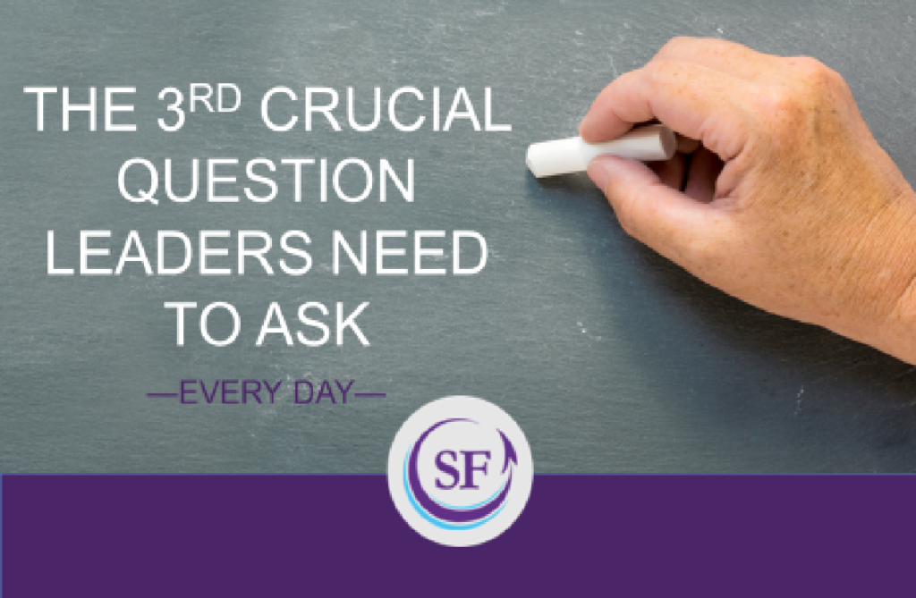 The 3rd Crucial Question Leaders Need to Ask Every Day post image
