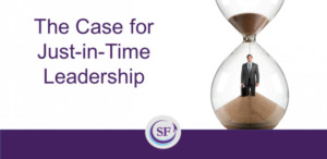 The Case for Just-in-Time Leadership post image