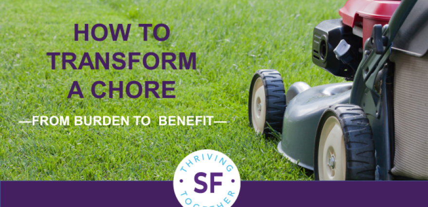 How to Transform a Chore From Burden to Benefit post image