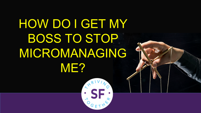 How Do I Get My Boss to Stop Micromanaging Me?