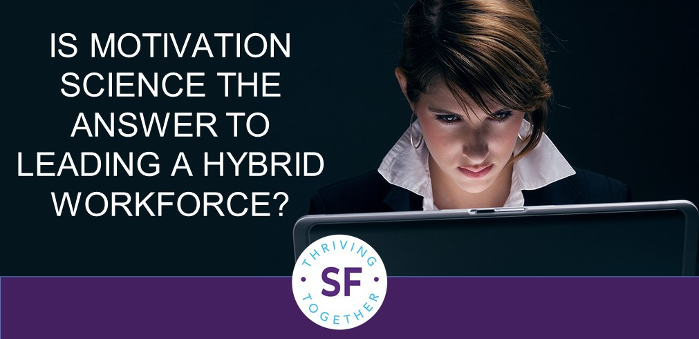 Is Motivation Science the Answer to Leading a Hybrid Workforce? post image