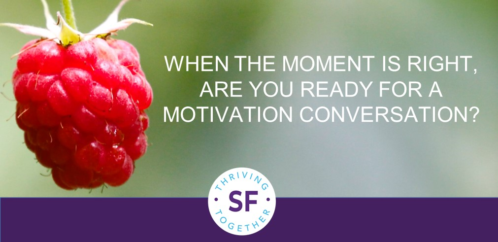 When the Moment Is Right, Are You Ready For a Motivation Conversation? post image